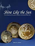 Shine Like the Sun: Lustre-Painted and Associated Pottery from the Medieval Middle East