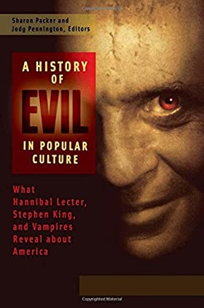 A History of Evil in Popular Culture: What Hannibal Lecter, Stephen King, and Vampires Reveal About America