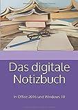 Das digitale Notizbuch: In Office 2016 und Windows 10 (kurz & knackig) - Ina Koys