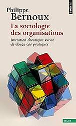 La Sociologie des organisations. Initiation théorique suivie de douze cas pratiques de Philippe Bernoux