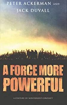 A Force More Powerful  A Century of Nonviolent Conflict