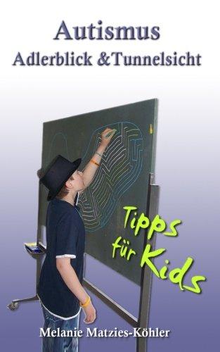 Autismus: Adlerblick und Tunnelsicht.: Tipps für Kids (Geschwister, Freunde, Mitschüler von Kinder