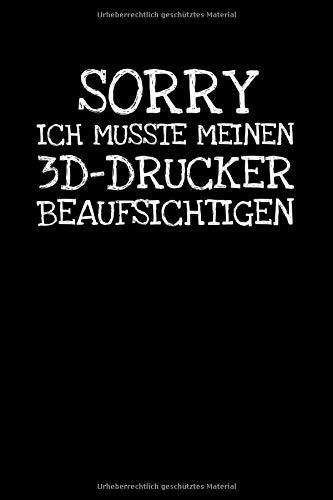 Sorry Ich Musste Meinen 3d-drucker Beaufsichtig: Notizbuch Journal Tagebuch 100 linierte Seiten | 6x9 Zoll (ca. DIN A5)