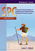 SPC: Practical Understanding of Capability by Implementing Statistical Process Control, third edition (Walkabout)