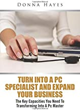 Turn Into A PC Specialist And Expand Your Business: The Key Capacities You Need To Transforming Into A PC Master