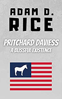 Pritchard Daviess: A Blissful Existence by [Adam D. Rice]