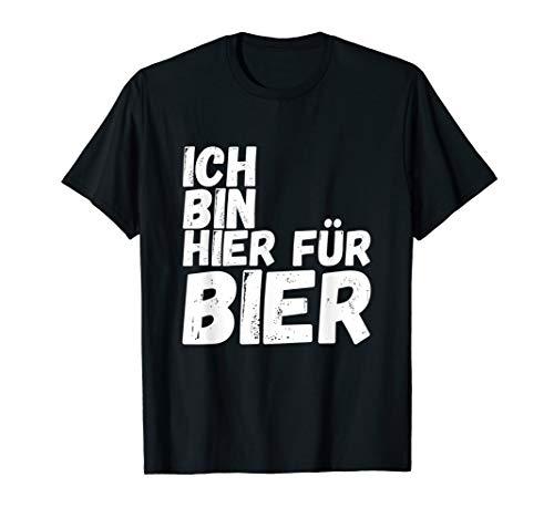 Ich bin hier für Bier Biertrinker Saufen Alkohol Geschenk T-Shirt