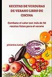 RECETAS DE VERDURAS DE VERANO LIBRO DE COCINA: Combata el calor con más de 50 recetas listas para el verano