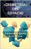 «DISMETRÍA» DEL ESPACIO: La mayor revolución desde Newton
