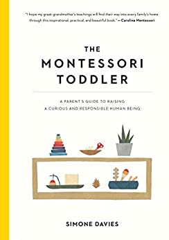 The Montessori Toddler: A Parent's Guide to Raising a Curious and Responsible Human Being by [Simone Davies, Hiyoko Imai]