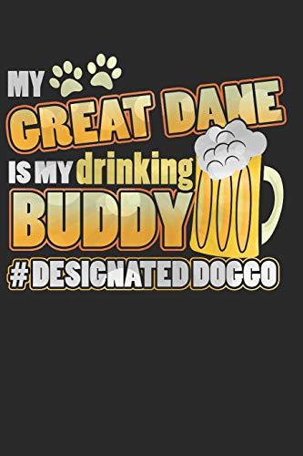 Journal: My Great Dane Is My Drinking Buddy Hashtag Designated Doggo