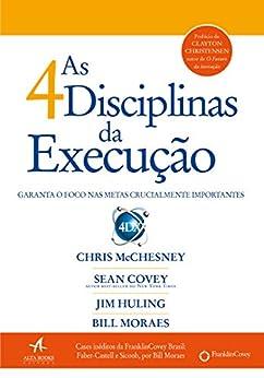 As 4 Disciplinas da Execução: Garanta o foco nas metas crucialmente importantes por [Bill Moraes, Chris Mcchesney, Jim Huling]