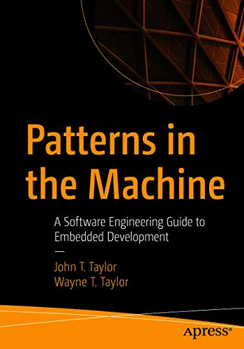 Patterns in the Machine: A Software Engineering Guide to Embedded Development (English Edition)