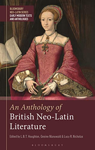 An Anthology of British Neo-Latin Literature (Bloomsbury Neo-Latin Series: Early Modern Texts and Anthologies Book 1) (English Edition)