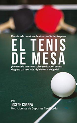 Buy Discount Recetas de comidas de alto rendimiento para el Tenis de Mesa: Â¡Aumente la masa muscula...