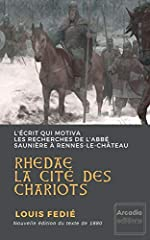 Rhedae, la cité des chariots - L'écrit qui motiva les recherches de l'abbé Saunière à Rennes-le-Château de Louis Fédié