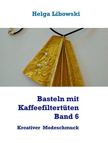 Basteln mit Kaffeefiltertüten  - Band 6: Kreativer Modeschmuck