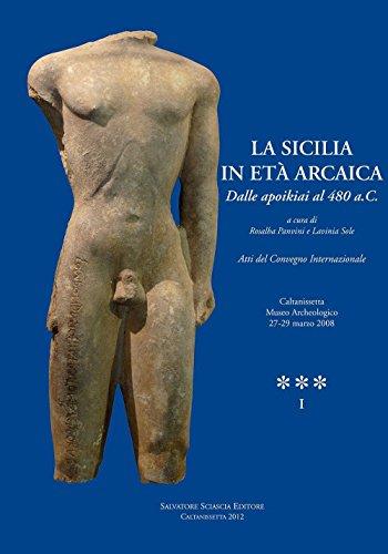 La Sicilia in età arcaica. Dalle apoikiai al 480 a.C. Atti del Convegno internazionale (Caltanissetta, 27-29 marzo 2008). Ediz. illustrata