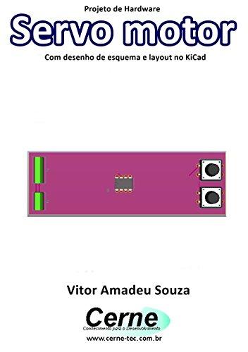 Projeto de Hardware Servo motor Com desenho de esquema e layout no KiCad