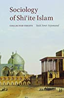 Sociology of Shiite Islam: Collected Essays