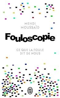 Fouloscopie : Ce que la foule dit de nous  par Mehdi Moussaïd