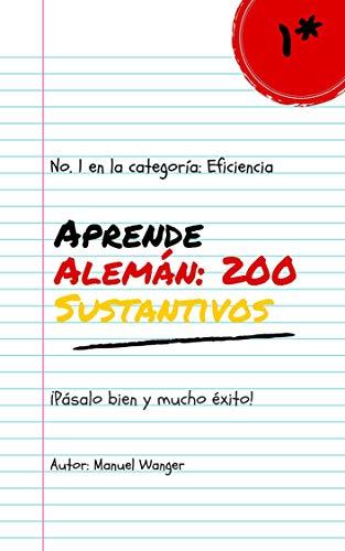 Aprende Alemán: 200 Sustantivos: Vocablos (Para Estudiantes Principiantes Y Avanzados) Rápido Y Fácil - Kindel Ebook (Spanish Edition)