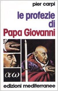 Le profezie di papa Giovanni. La storia dell'umanità dal 1935 al 2033