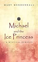 Michael and the Ice Princess: A Mystical Romance