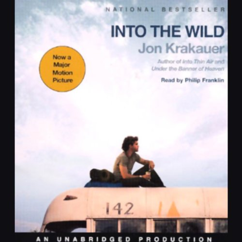 Into the Wild                   By:                                                                                                                                 Jon Krakauer                               Narrated by:                                                                                                                                 Philip Franklin                      Length: 7 hrs and 5 mins     5,936 ratings     Overall 4.3