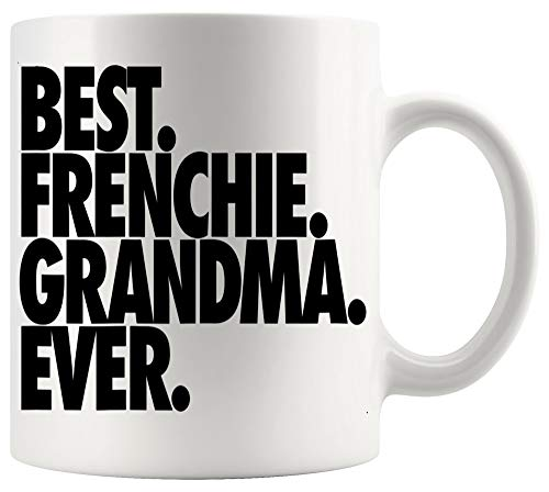 Grandmother Mug Mother Day Cup - Womens French Bulldog Grandma T-Shirt Best Frenchie Grandma Ever White Mugs Cups