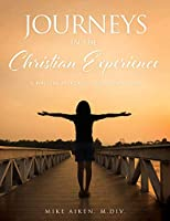 Journeys in the Christian Experience: a biblical approach to life and faith