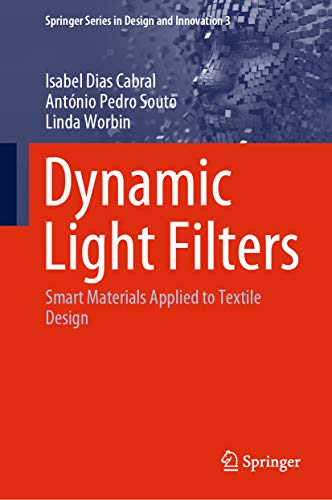 Dynamic Light Filters: Smart Materials Applied to Textile Design (Springer Series in Design and Innovation Book 3) (English Edition)
