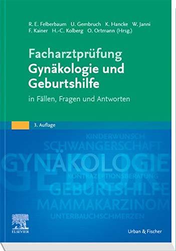 Facharztprüfung Gynäkologie und Geburtshilfe: in Fällen, Fragen und Antworten