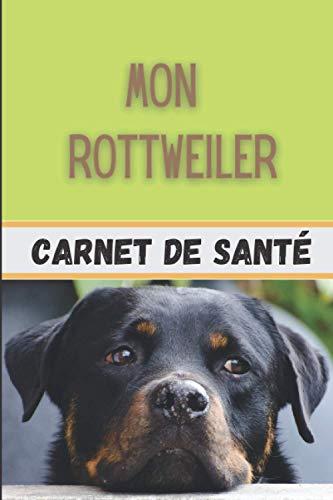 Rottweiler Carnet de Santé: Pour mon Chien | Carnet de Suivi Santé, Vaccination et Croissance de mon Rottweiler | Utile pour les Visites de Soins chez le Vétérinaire