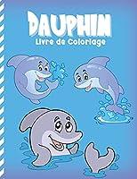 Dauphin Livre de Coloriage: Coloriages Pour Enfants Du Monde Fantastique De La Mer (Soulagement Du Stress)