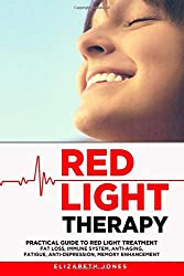 Red Light Therapy Practical Guide to Red Light Treatment: Fat Loss, Immune system, Anti-Aging, Fatigue, Anti-Depression, Memory Enhancement