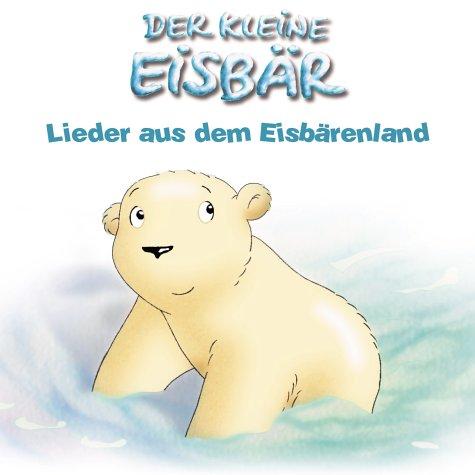 Der kleine Eisbär - Lieder aus dem Eisbärenland