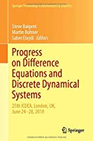 Progress on Difference Equations and Discrete Dynamical Systems: 25th ICDEA, London, UK, June 24–28, 2019 (Springer Proceedings in Mathematics & Statistics, 341)