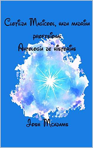 Clotilda Magicool, hada madrina profesional: Antología de historias (Spanish Edition)