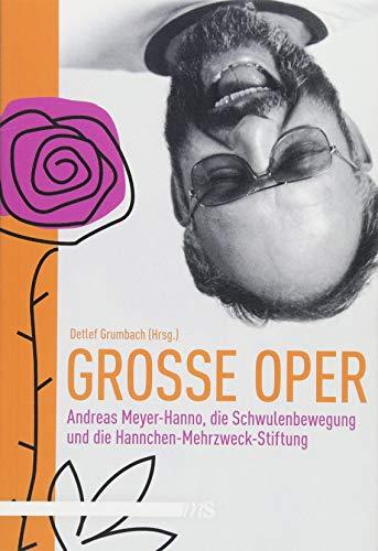 Große Oper: Andreas Meyer-Hanno, die Schwulenbewegung und die Hannchen-Mehrzweck-Stiftung