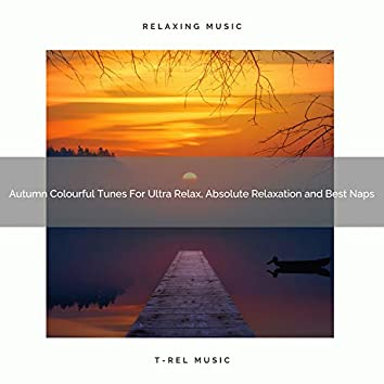 Autumn Colourful Tunes For Ultra Relax, Absolute Relaxation and Best Naps
