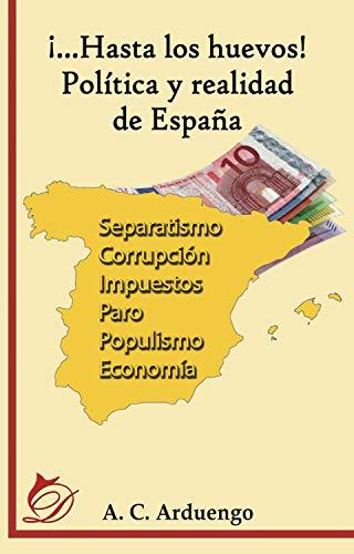 Hasta los huevos! Política y realidad de España eBook: Cuesta Arduengo, Alfonso: Amazon.es: Tienda Kindle