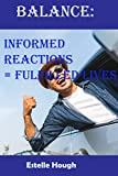 Balance: Informed reactions = fulfilled lives (English Edition)