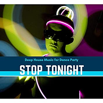 Stop Tonight - Deep House Music For Dance Party