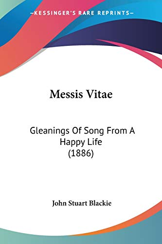 Messis Vitae: Gleanings of Song from a Happy Life