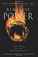 Ring of Power: Symbols and Themes Love Vs. Power in Wagner's Ring Circle and in Us : A Jungian-Feminist Perspective (Jung on the Hudson Book Series)