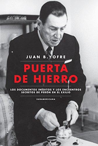 Puerta de Hierro: Los documentos inéditos y los encuentros secretos de Perón en el exilio