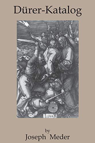 Meder, J: Durer-Katalog: Ein Handbuch Uber Albrecht Durers Stiche, Radierungen, Holzschnitte, Deren Zustande, Ausgaben Und Wasserzeichen