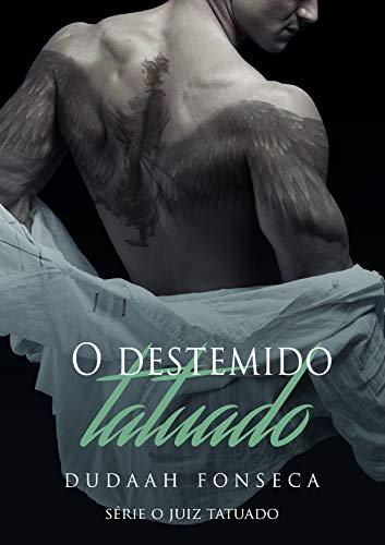 O DESTEMIDO TATUADO (Série O Juiz Tatuado Livro 6)