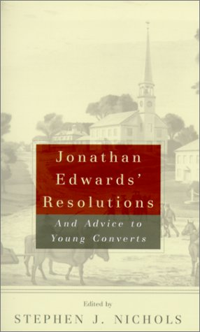 Jonathan Edwards' Resolutions: And Advice to Young Converts